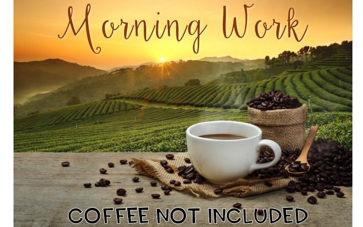 Morning work - coffee not included graphic of coffee cup and beans on a table with fields and a sunset in the background