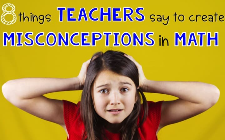 8 Things Teachers Say that Create Misconceptions in Math graphic with a frustrated little girl.