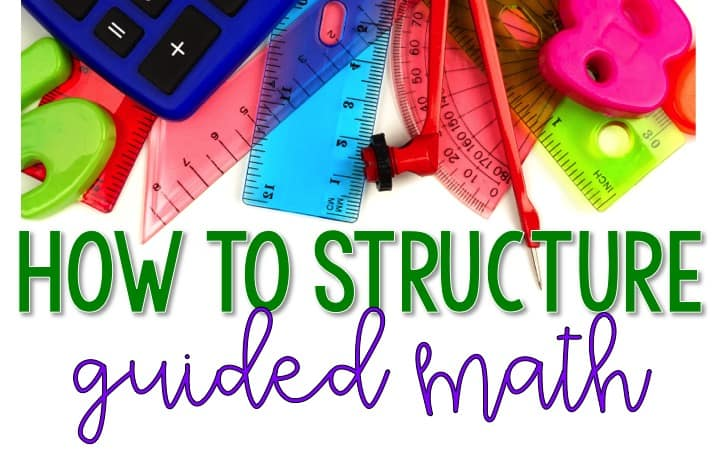 How to Structure Guided Math graphic with colorful rulers and protractors to illustrate methods for Teaching Guided Math.
