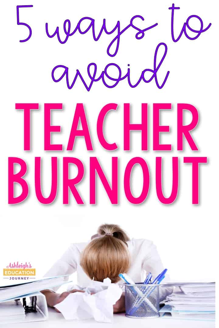 Teaching is hard! Here are 5 ways to avoid teacher burnout. Some of them you can do right now!