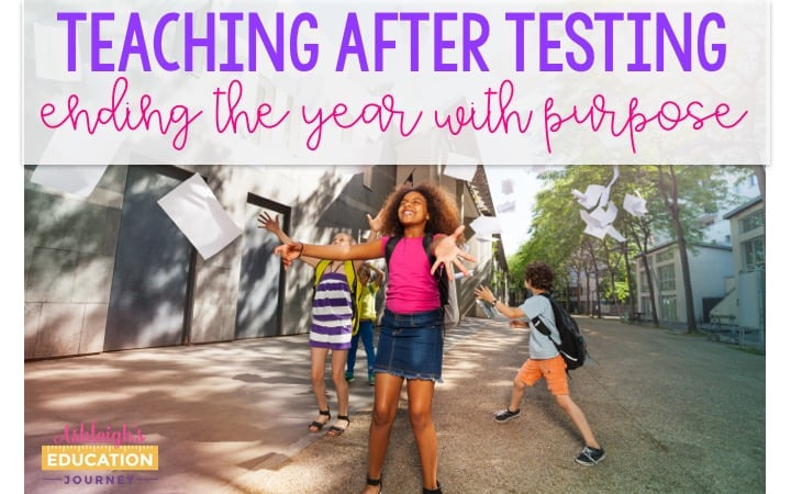 Teaching After Testing: Ending the Year with Purpose text with excited students celebrating outside school.