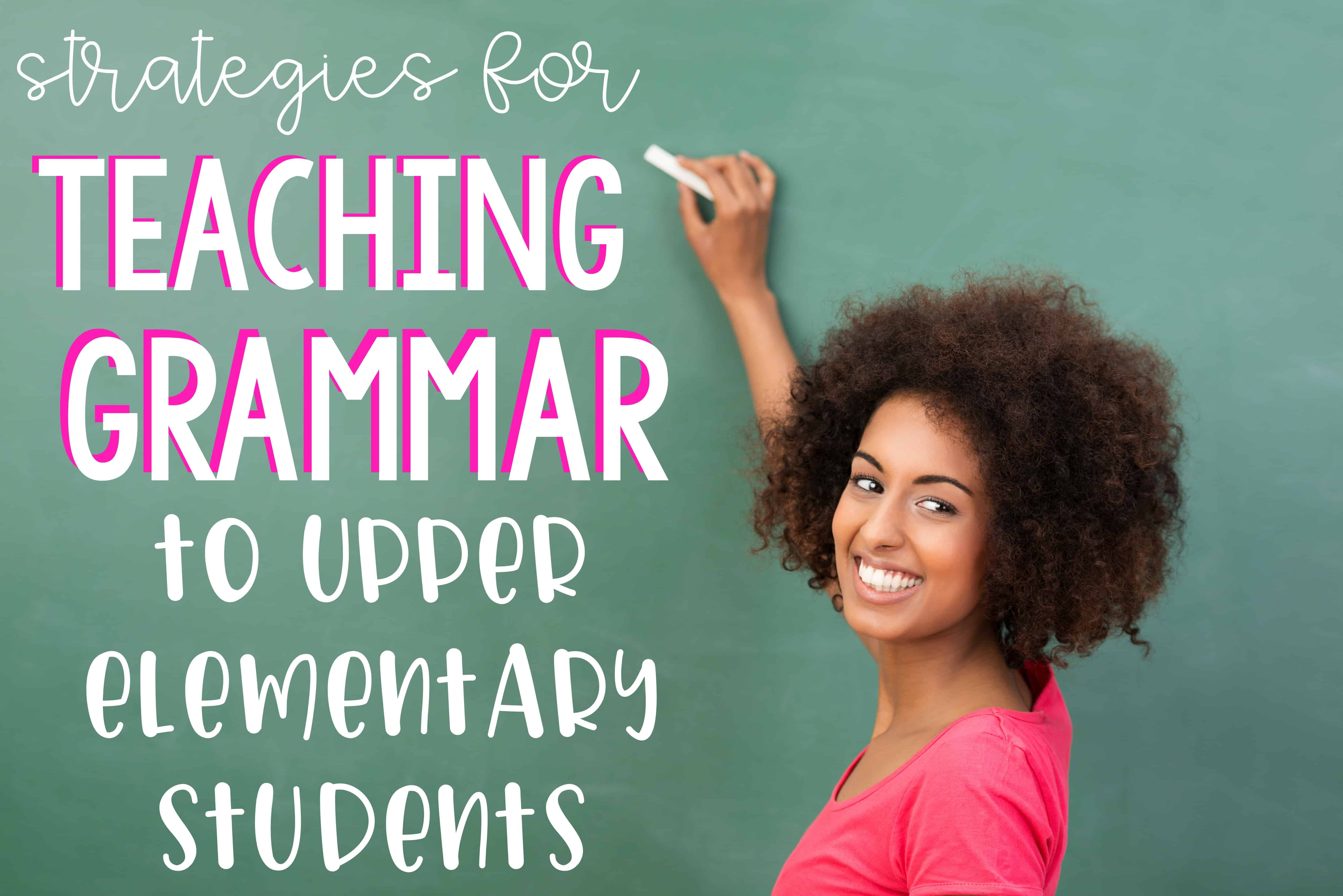 Strategies for Teaching Grammar to Upper Elementary Students text with a smiling Black woman holding a piece of chalk to a large green chalkboard.