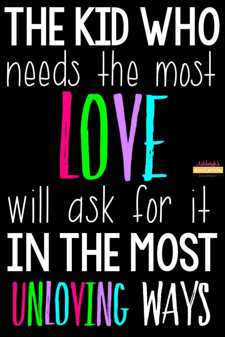 the kid who needs the most love will ask for it in the most unloving ways
