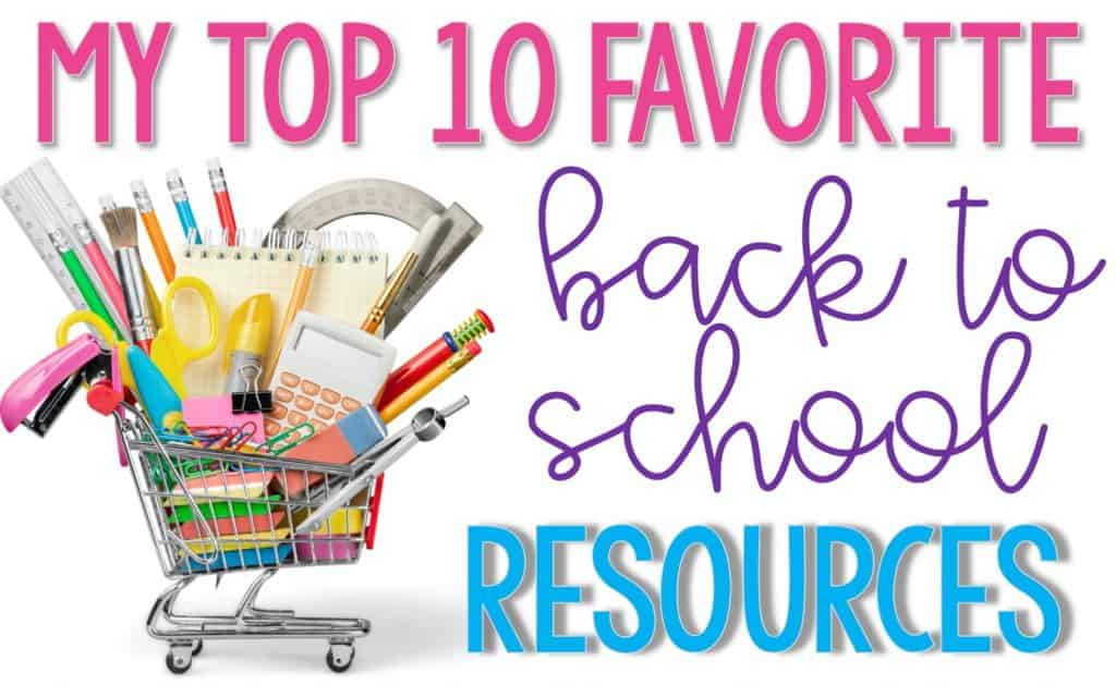 My Top 10 Favorite Back to School Resources text with a tiny shopping cart full of school supplies like pencils, notes, scissors, a protractor, and a calculator.
